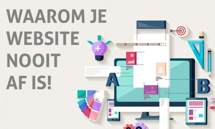 Waarom je website nooit af is